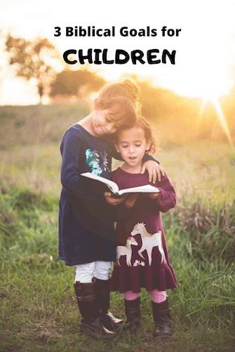 3 Biblical Goals For Children