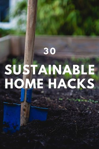 30 Sustainable Home Hacks